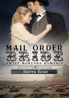Mail Order Bride - My Montana Romance, #3 ebook by Sierra Rose