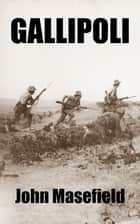 Gallipoli ebook by John Masefield