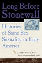Long Before Stonewall - Histories of Same-Sex Sexuality in Early America ebook by Thomas A. Foster