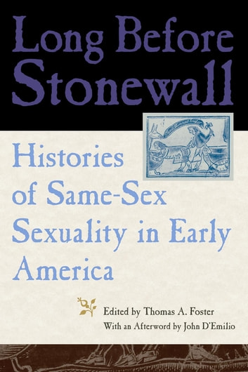 Long Before Stonewall - Histories of Same-Sex Sexuality in Early America ebook by
