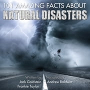 101 Amazing Facts about Natural Disasters audiobook by Jack Goldstein, Frankie Taylor