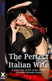 The Perfect Italian Wife - A collection of five erotic stories ebook by Jennie Treverton,Carmel Lockyer,Lynn Lake,Jean-Philippe Aubourg,Miranda Forbes,S Campbell,Toni Sands