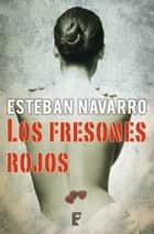 Los fresones rojos ebook by Esteban Navarro Soriano