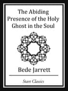 The Abiding Presence of the Holy Ghos ebook by Bede Jarrett