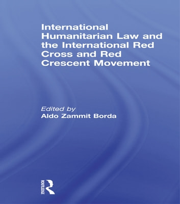 International Humanitarian Law and the International Red Cross and Red Crescent Movement ebook by