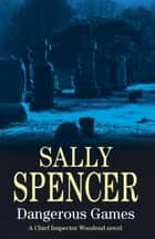 Dangerous Games ebook by Sally Spencer
