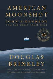 American Moonshot - John F. Kennedy and the Great Space Race ebook by Douglas Brinkley