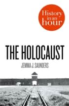 The Holocaust: History in an Hour 電子書 by Jemma J. Saunders