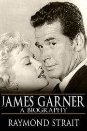 James Garner: A Biography ebook by Raymond Strait