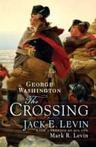 George Washington: The Crossing ebook by Jack E. Levin, Mark R. Levin