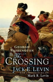 George Washington: The Crossing ebook by Jack E. Levin,Mark R. Levin