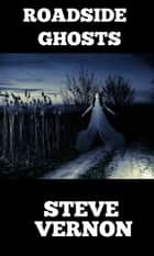 Roadside Ghosts ebook by Steve Vernon