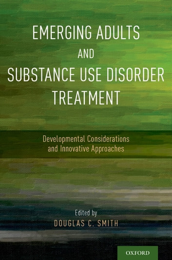 Emerging Adults and Substance Use Disorder Treatment - Developmental Considerations and Innovative Approaches ebook by