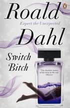 Switch Bitch ebook by Roald Dahl