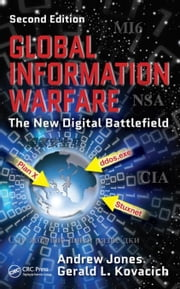 Global Information Warfare: The New Digital Battlefield, Second Edition ebook by Jones, Andrew