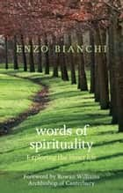 Words of Spirituality - Exploring the inner life ebook by Enzo Bianchi