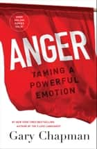 Anger - Taming a Powerful Emotion ebook by Gary Chapman