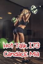 Hot Talk 173 ebook by Candace Mia
