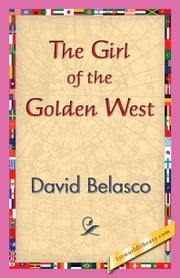 The Girl of the Golden West ebook by Belasco, David