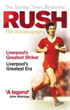 Rush - The Autobiography ebook by Ian Rush