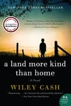 A Land More Kind Than Home - A Novel ebook by Wiley Cash