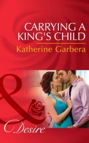 Carrying A King's Child (Mills & Boon Desire) (Dynasties: The Montoros, Book 2) ebook by Katherine Garbera