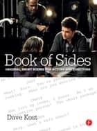 Book of Sides - Original, One-Page Scenes for Actors and Directors ebook by Dave Kost