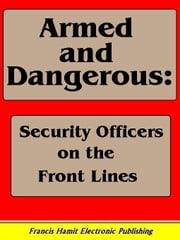 ARMED AND DANGEROUS: SECURITY OFFICERS ON THE FRONT LINE ebook by Hamit, Francis