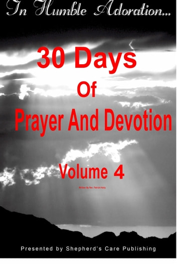 In Humble Adoration: 30 Days Of Prayer And Devotion, Volume