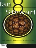 Nature's Numbers - The Unreal Reality Of Mathematics ebook by Ian Stewart
