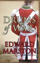 Drums of War - An explosive adventure for Captain Daniel Rawson ebook by Edward Marston
