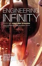 Engineering Infinity ebook by Jonathan Strahan,Charles Stross,Gwyneth Jones