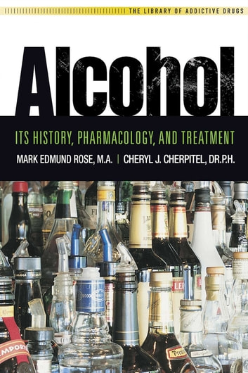 Alcohol - It's History, Pharmacology and Treatment ebook by Mark Edmund Rose, M.A.,Cheryle J. Cherpital