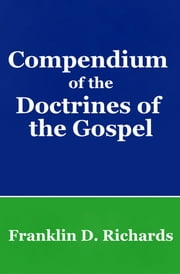 Compendium of the Doctrines of the Gospel ebook by Little, James A., Richards,...