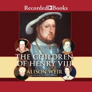 The Children of Henry VIII audiobook by Alison Weir