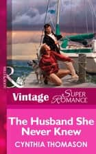 The Husband She Never Knew (Mills & Boon Vintage Superromance) (Marriage of Inconvenience, Book 11) ebook by Cynthia Thomason