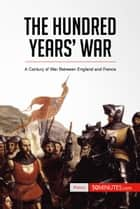 The Hundred Years' War - A Century of War Between England and France ebook by 50MINUTES.COM