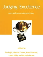 Judging Excellence - Users and carers making decisions ebook by Sue Inglis,Maxine Connor,Karen Barnett