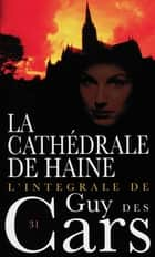 Guy des Cars 31 La cathédrale de haine ebook by Guy Cars des