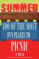 100 of the Most Fun Places to Picnic In UK ebook by alex trostanetskiy