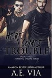 Here Comes Trouble ebook by A.E. Via