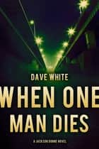 When One Man Dies - A Jackson Donne Novel eBook by Dave White