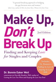 Make Up, Don't Break Up: Finding and Keeping Love for Singles and Couples ebook by Weil, Dr. Bonnie Eaker