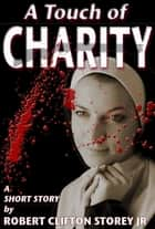 A Touch of Charity ebook by Robert Clifton Storey Jr
