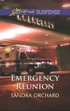 Emergency Reunion (Mills & Boon Love Inspired Suspense) eBook by Sandra Orchard