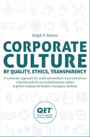 Corporate Culture - by quality, ethics, transparency ebook by Ralph P. Küster