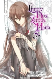 The Empty Box and Zeroth Maria, Vol. 5 (light novel) ebook by Eiji Mikage, Tetsuo