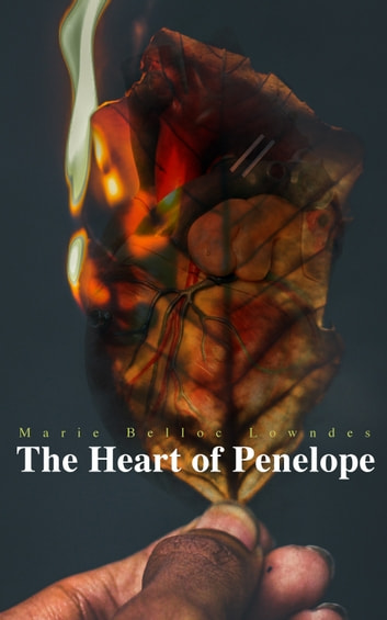 The Heart of Penelope - Murder Mystery Novel ebook by Marie Belloc Lowndes