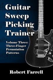Guitar Sweep Picking Trainer: Volume Three: Three-Finger Permutation Patterns ebook by Robert Farrell