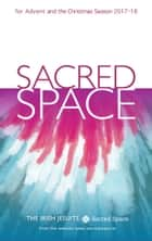 Sacred Space for Advent and the Christmas Season 2017-2018 ebook by The Irish Jesuits